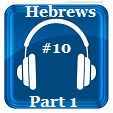 Hebrews 10 Part 1