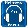 Hebrews 11 Part 1