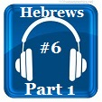 Hebrews 6 (Part 1)