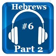 Hebrews 6 (Part 2)