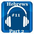 Hebrews 11 Part 2