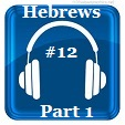 Hebrews 12 Part 1