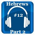 Hebrews 12 Part 2