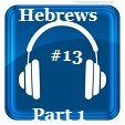 Hebrews 13 Part 1